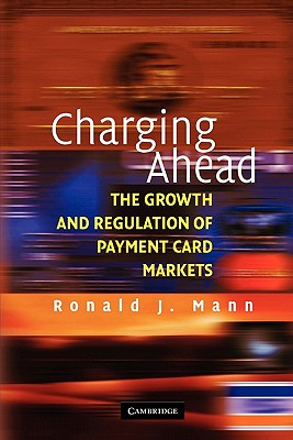 Cambridge University Press Charging Ahead: The Growth and Regulation of Payment Card Markets Around the World by Mann, Ronald J. [Paperback] at Sears.com