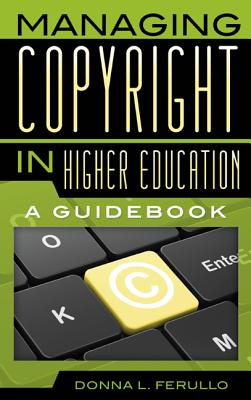 Managing Copyright in Higher Education By Ferullo, Donna L.