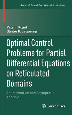 Optimal Control Problems for Partial Differential Equations on Reticulated Domains By Kogut, Peter I./ Leugering, Gunter R.